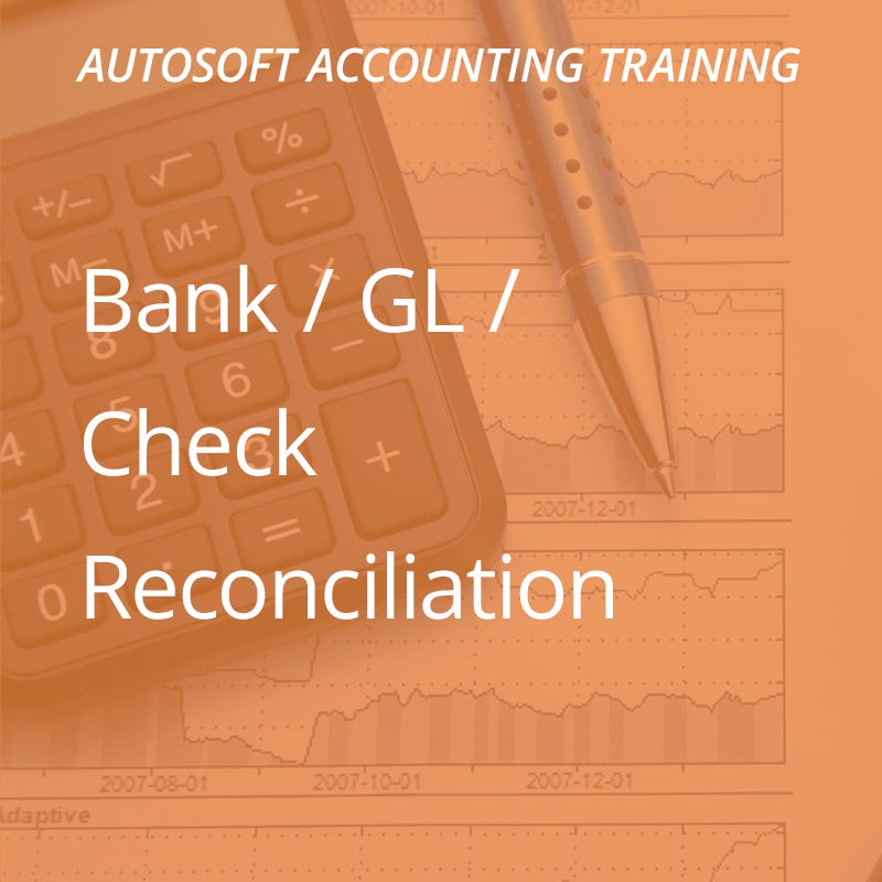 Autosoft Training: Bank/GL/Check Reconciliation