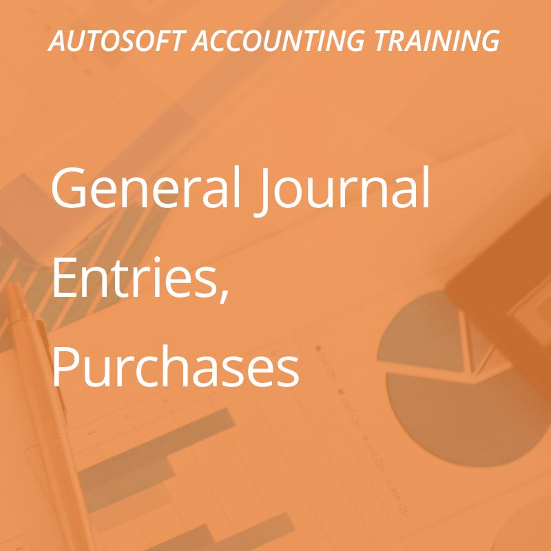 Autosoft Training: General Journal Entries / Purchases