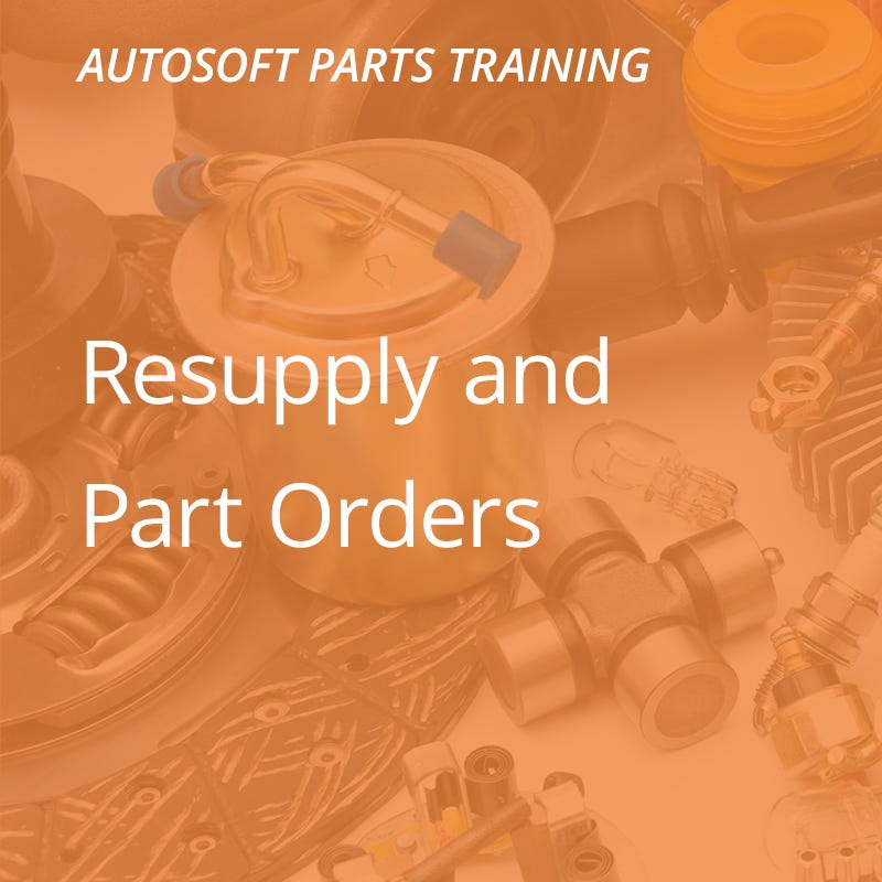 Autosoft Training: Resupply & Parts Order