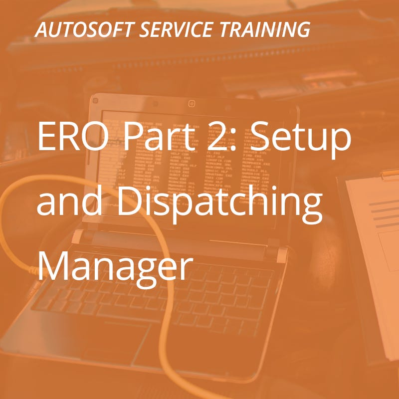 Autosoft Training: ERO Part 2 - Setup & Dispatching Manager