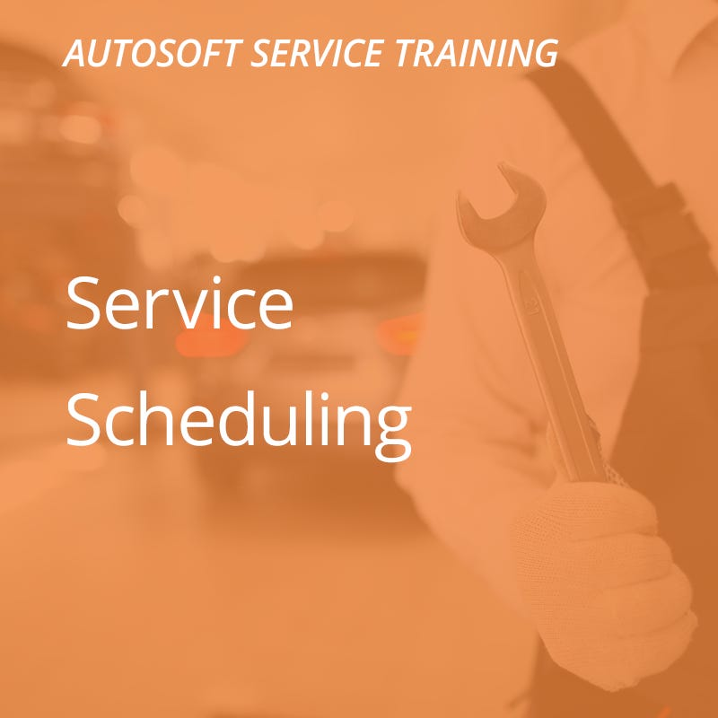Autosoft Training: Service Scheduling