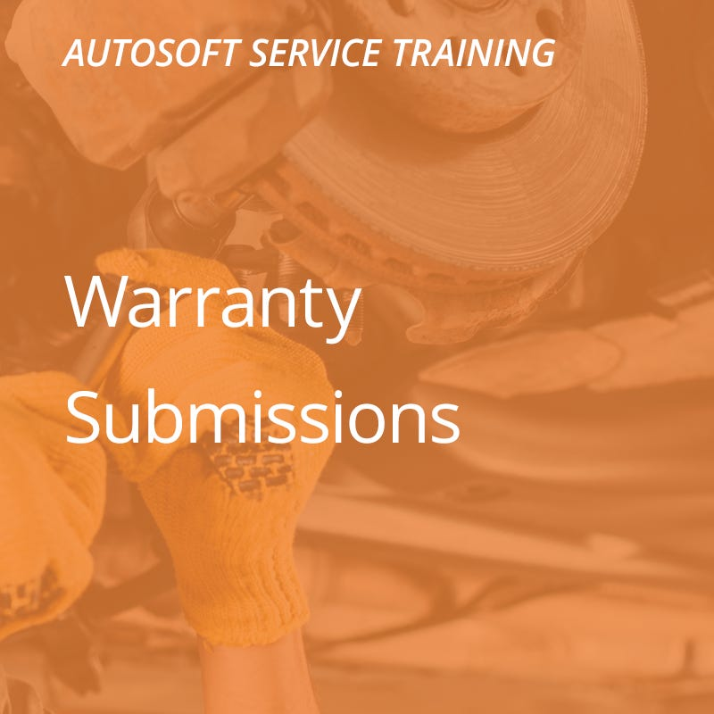 Autosoft Training: Warranty Submissions
